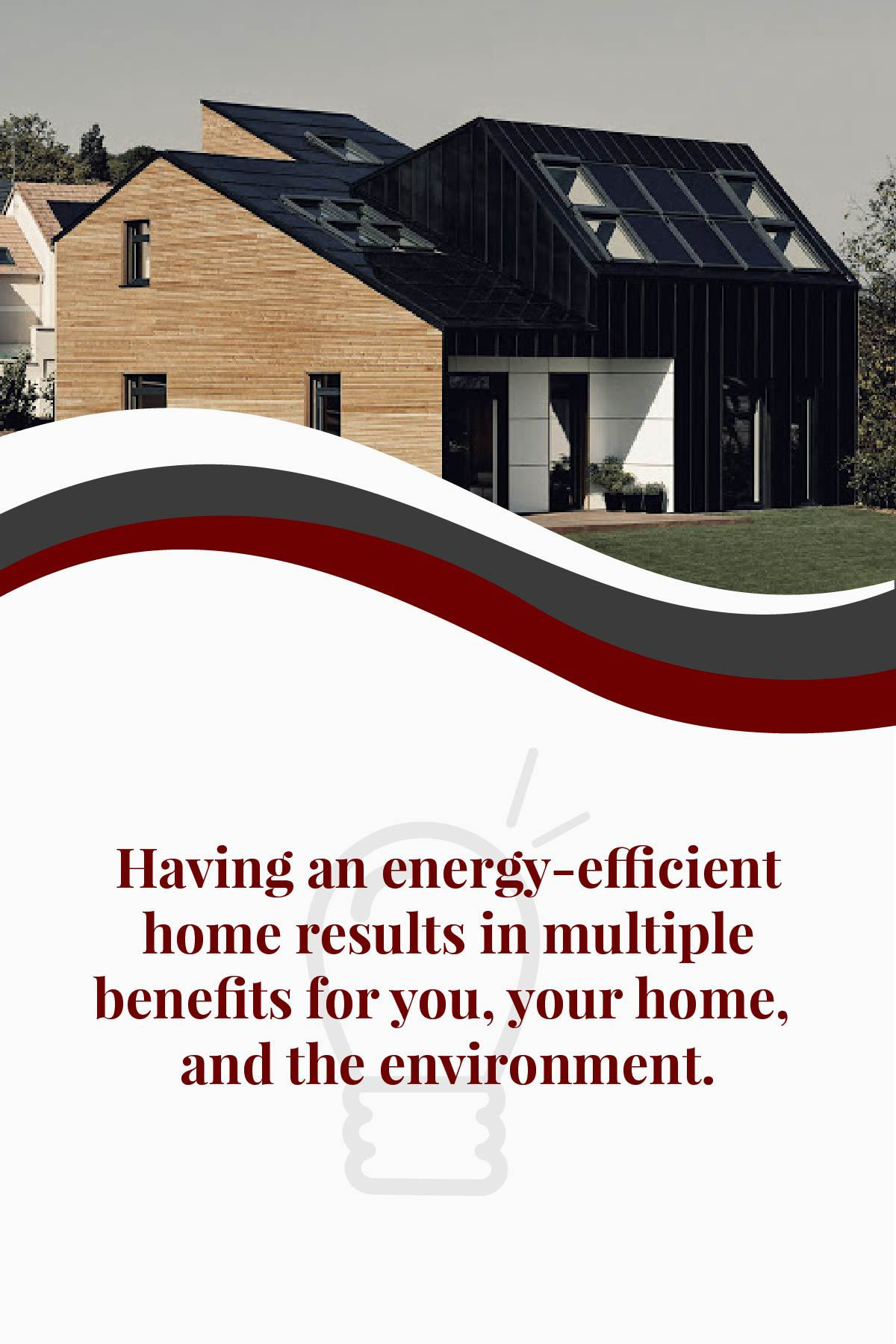 An energy efficient home benefits you and the environment