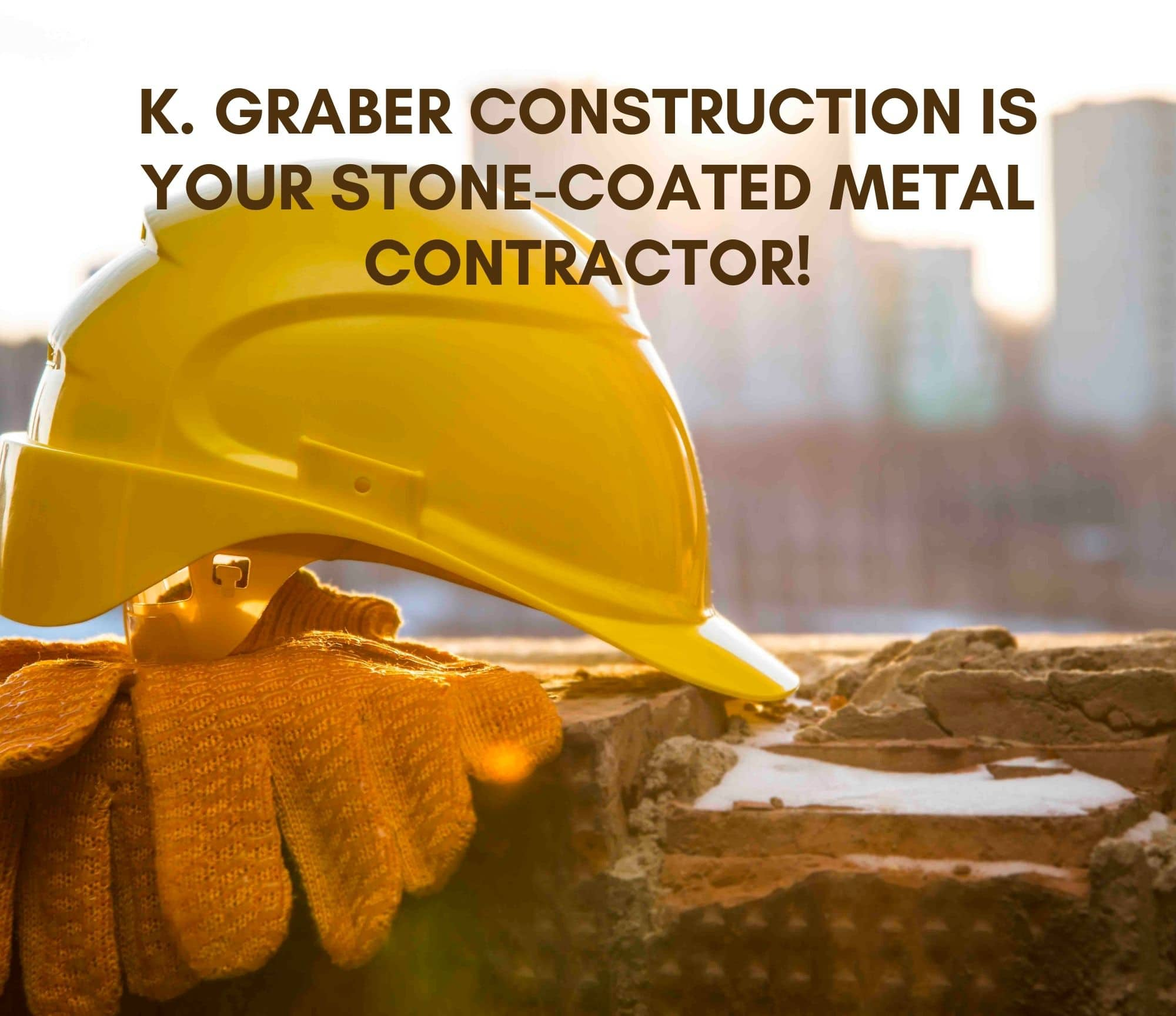K Graber Construction is a stone coated metal roofing contractor