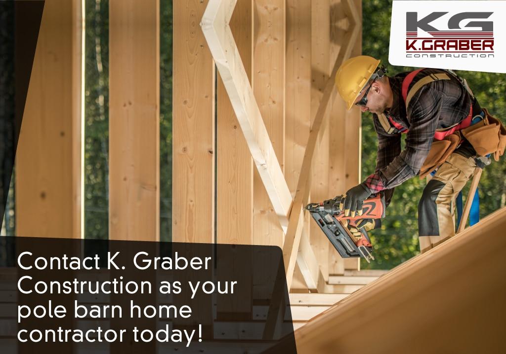 K Graber Construction builds pole barn homes