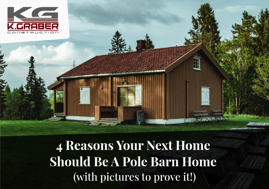 4 Reasons Your Next Home Should Be A Pole Barn Home (with pictures to prove it!)