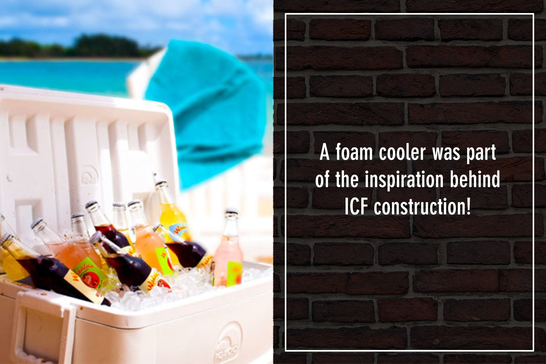 A foam cooler was part of the inspiration behind ICF construction