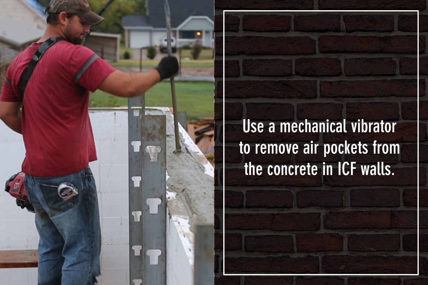 A mechanical vibrator can be used to remove air pockets from ICF walls