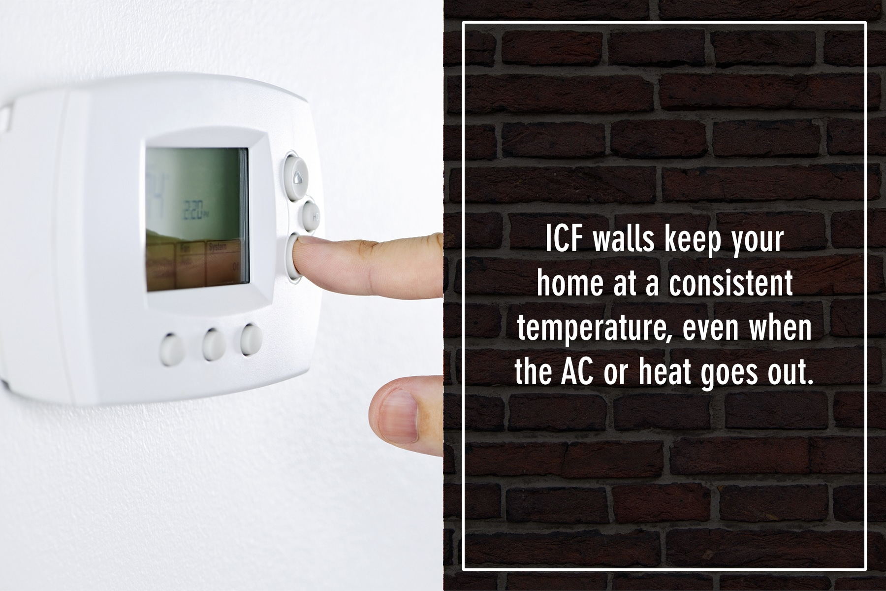 ICF walls keep your home at a consistent temperature