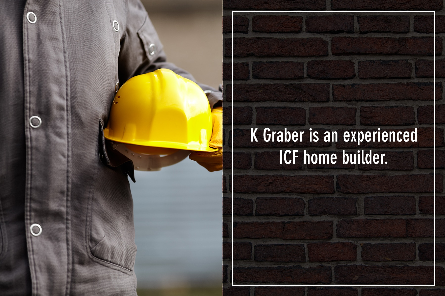 K Graber is an experienced ICF home builder