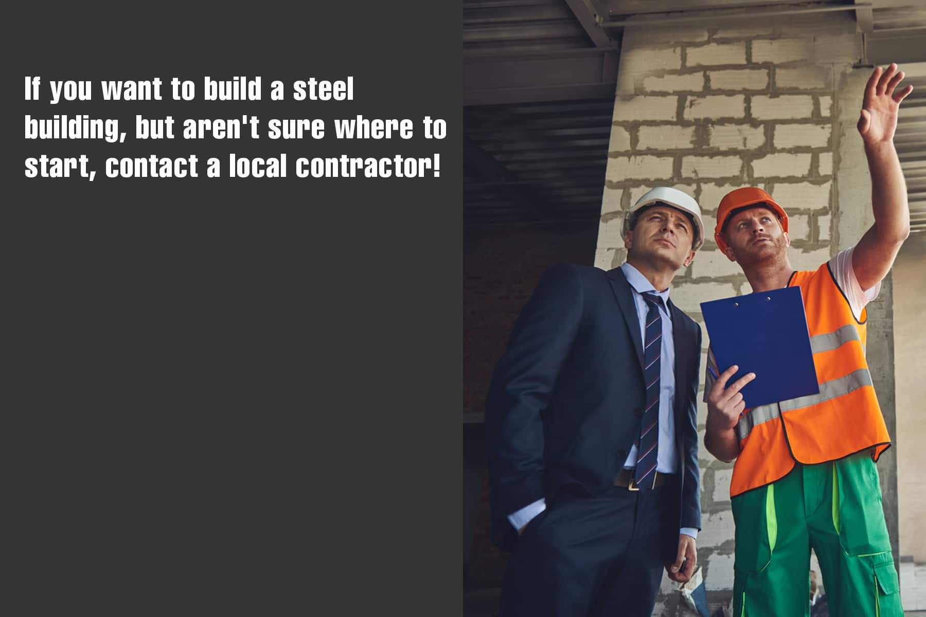 start by contacting a local contractor when building a steel building