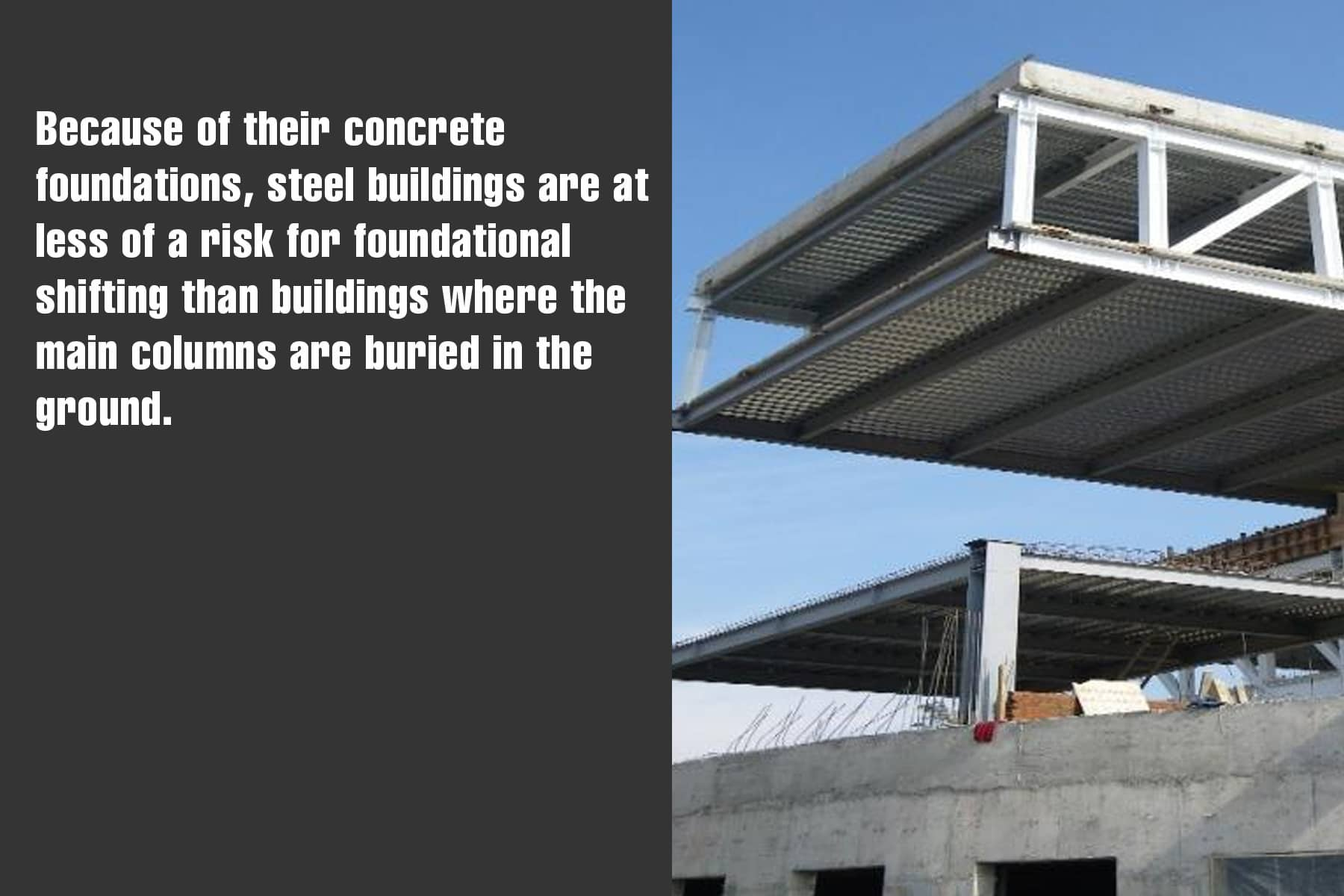 steel buildings are at less risk for foundational shifting