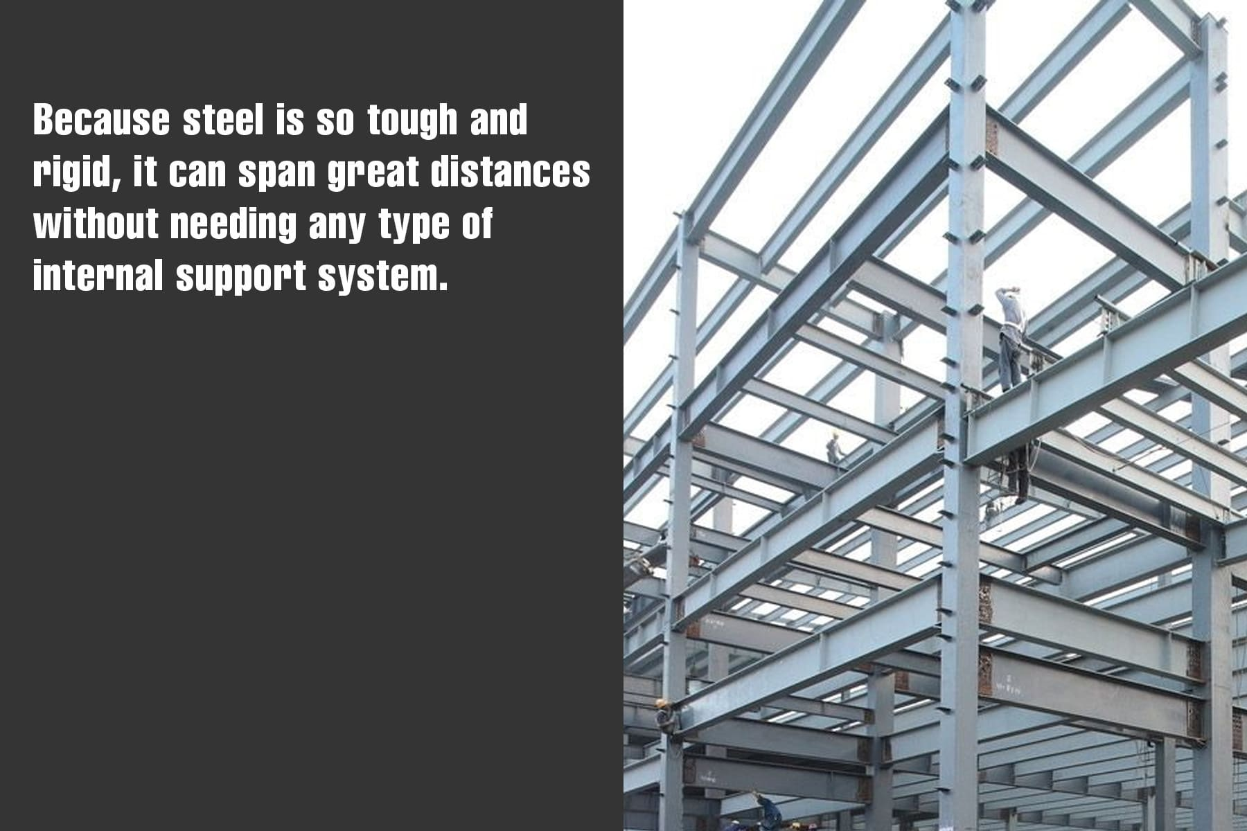 steel can span great distances without needing an internal support system